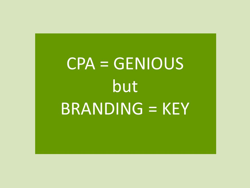 CPA = GENIOUS but BRANDING = KEY