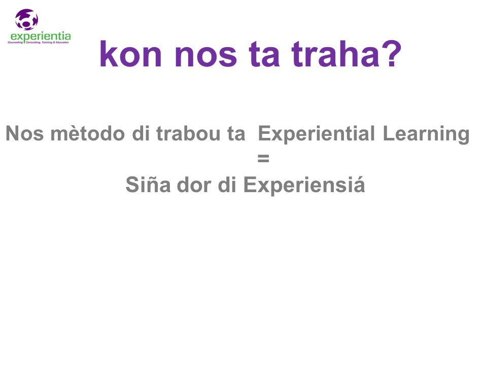 kon nos ta traha Nos mètodo di trabou ta Experiential Learning = Siña dor di Experiensiá