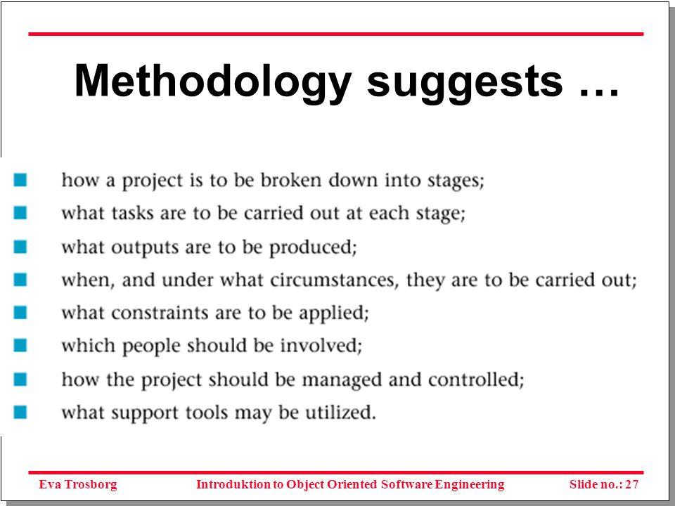 Eva TrosborgSlide no.: 27Introduktion to Object Oriented Software Engineering Methodology suggests …
