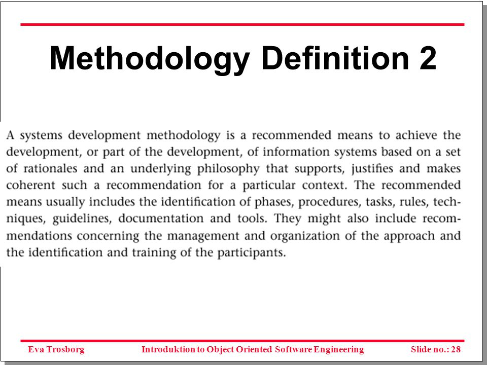 Eva TrosborgSlide no.: 28Introduktion to Object Oriented Software Engineering Methodology Definition 2