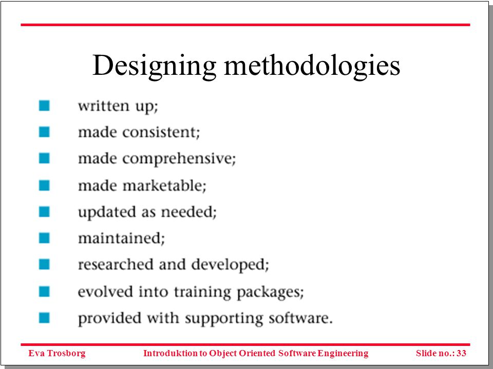 Eva TrosborgSlide no.: 33Introduktion to Object Oriented Software Engineering Designing methodologies