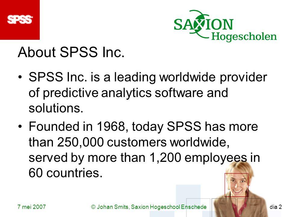 7 mei 2007© Johan Smits, Saxion Hogeschool Enschede dia 2 About SPSS Inc.