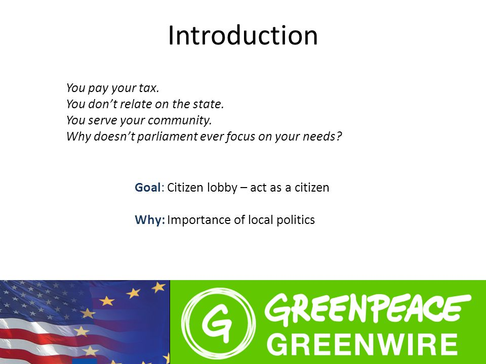 Introduction Goal: Citizen lobby – act as a citizen Why: Importance of local politics You pay your tax.