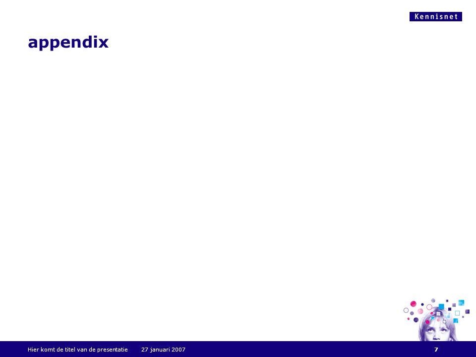 appendix Hier komt de titel van de presentatie 27 januari 20077