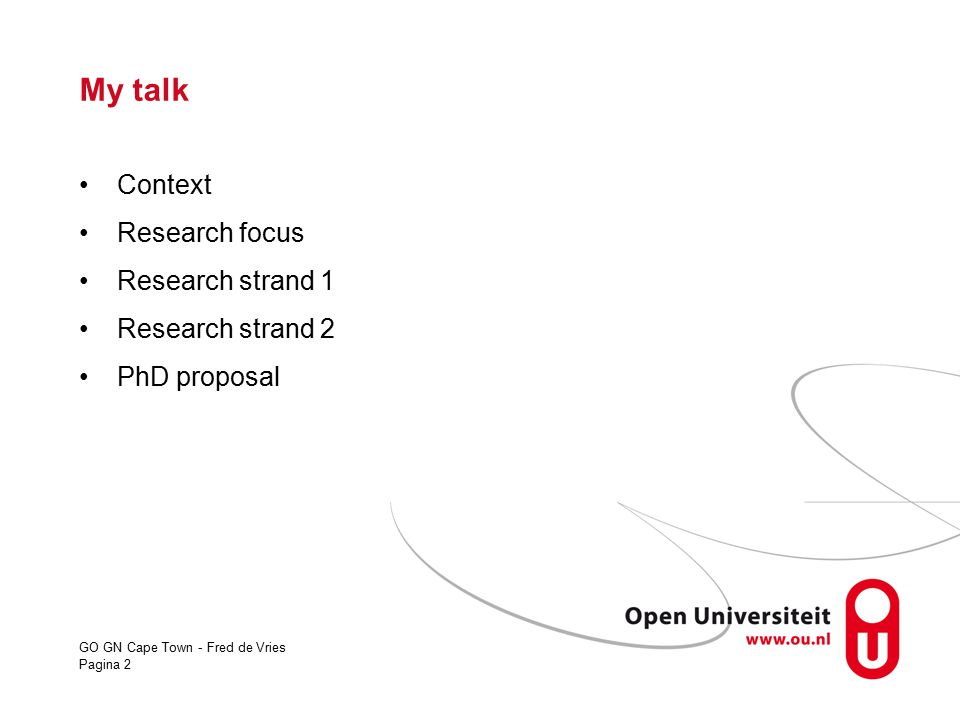 GO GN Cape Town - Fred de Vries Pagina 2 My talk Context Research focus Research strand 1 Research strand 2 PhD proposal