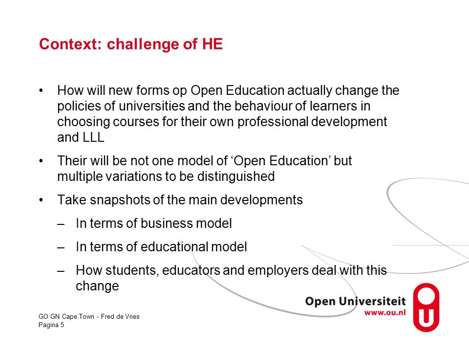 GO GN Cape Town - Fred de Vries Pagina 5 Context: challenge of HE How will new forms op Open Education actually change the policies of universities an