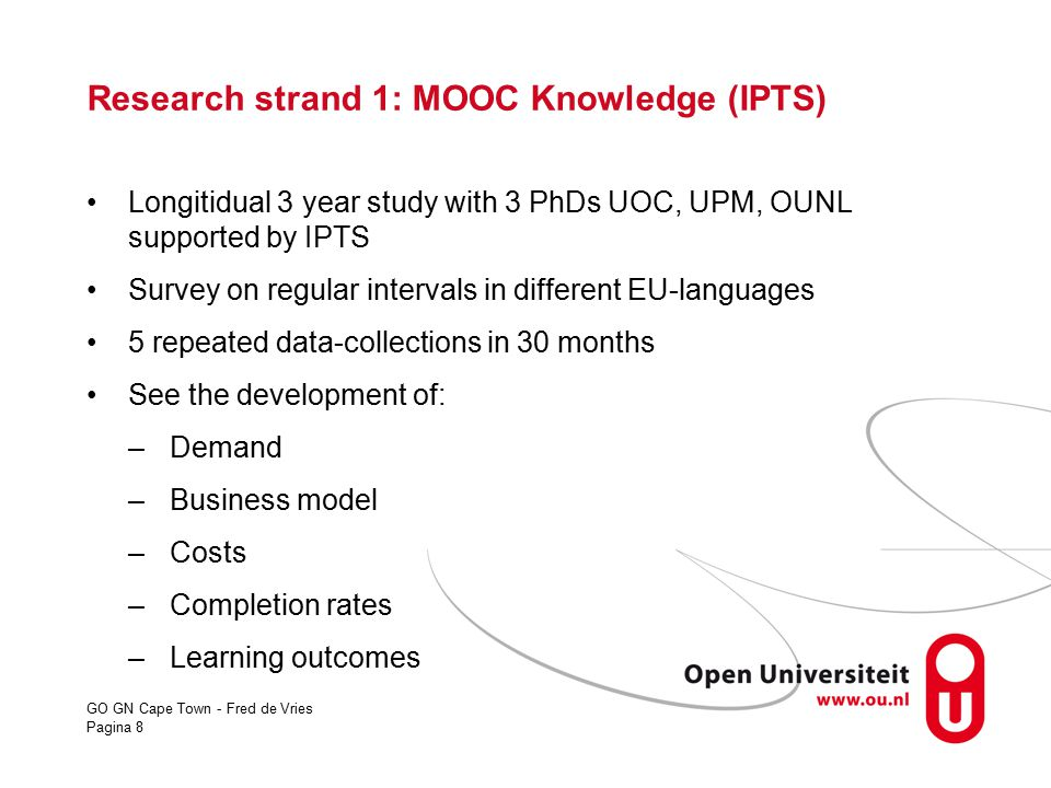 GO GN Cape Town - Fred de Vries Pagina 8 Research strand 1: MOOC Knowledge (IPTS) Longitidual 3 year study with 3 PhDs UOC, UPM, OUNL supported by IPT
