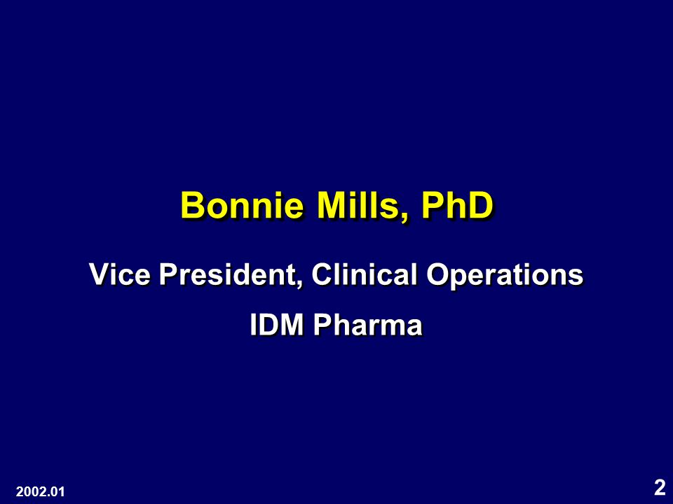 2 Bonnie Mills, PhD Vice President, Clinical Operations IDM Pharma Vice President, Clinical Operations IDM Pharma 2002.01