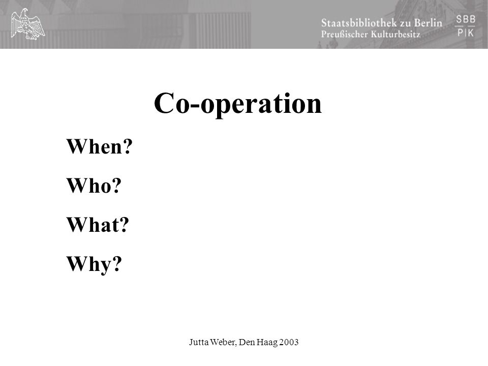 Jutta Weber, Den Haag 2003 Co-operation When Who What Why