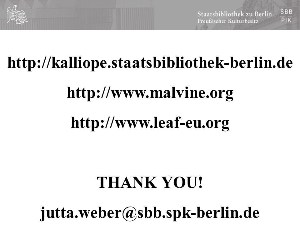 http://kalliope.staatsbibliothek-berlin.de http://www.malvine.org http://www.leaf-eu.org THANK YOU.