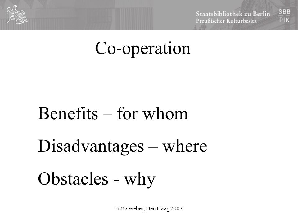 Jutta Weber, Den Haag 2003 Co-operation Benefits – for whom Disadvantages – where Obstacles - why