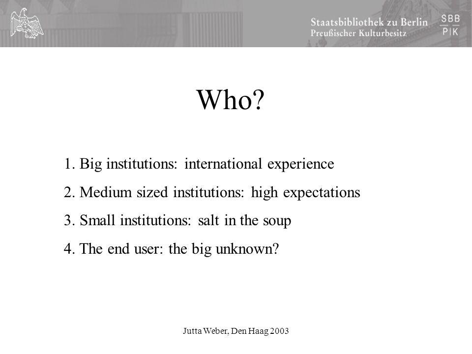 Jutta Weber, Den Haag 2003 Who. 1. Big institutions: international experience 2.