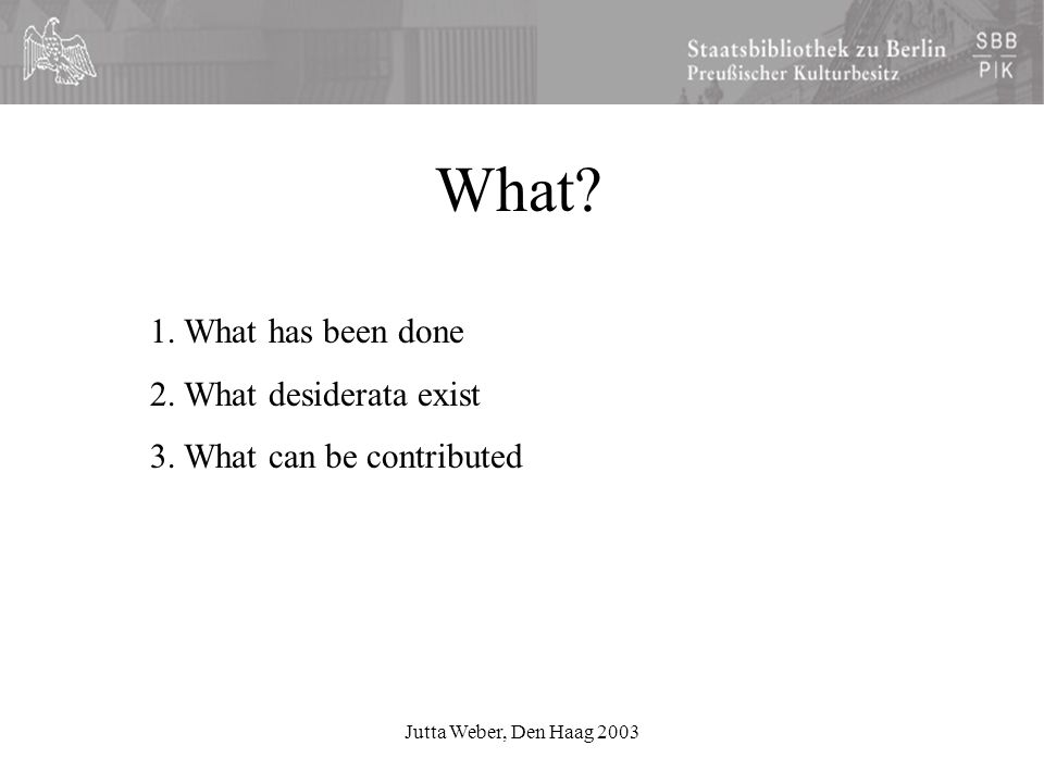 Jutta Weber, Den Haag 2003 What. 1. What has been done 2.