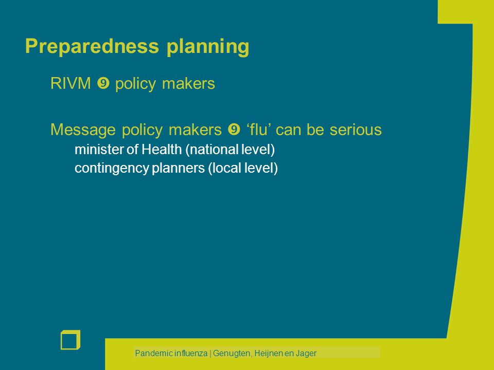 r Pandemic influenza | Genugten, Heijnen en Jager Preparedness planning RIVM  policy makers Message policy makers  'flu' can be serious minister of Health (national level) contingency planners (local level)
