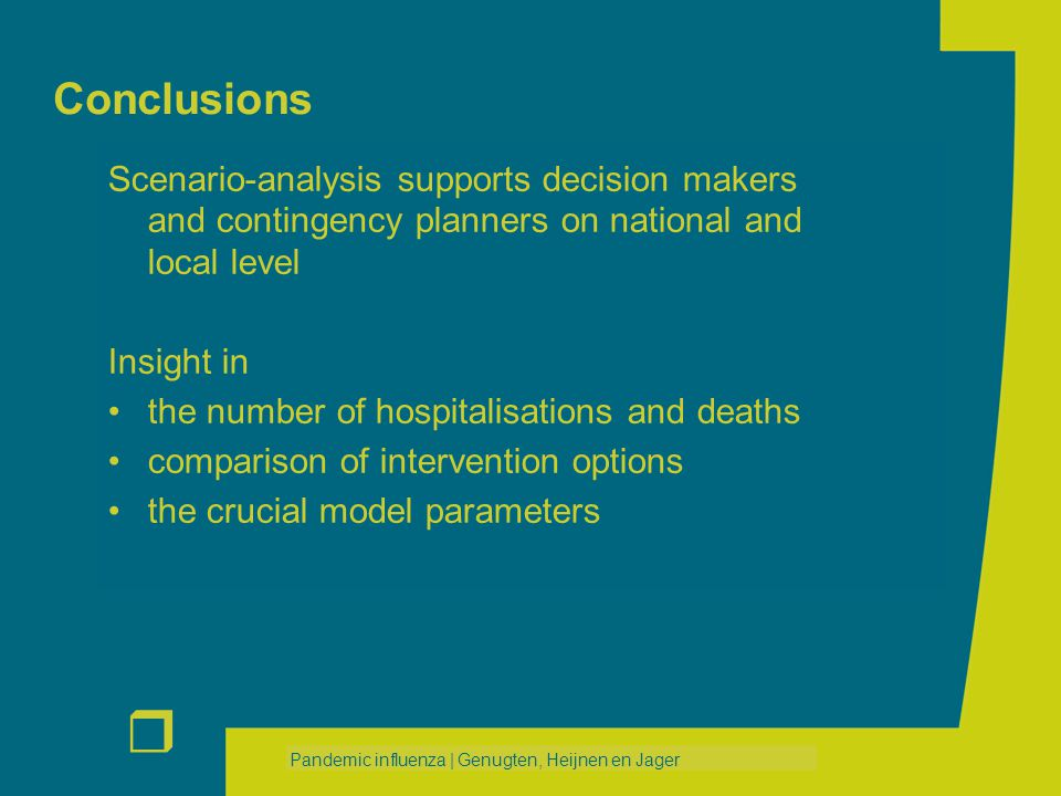 r Pandemic influenza | Genugten, Heijnen en Jager Conclusions Scenario-analysis supports decision makers and contingency planners on national and loca