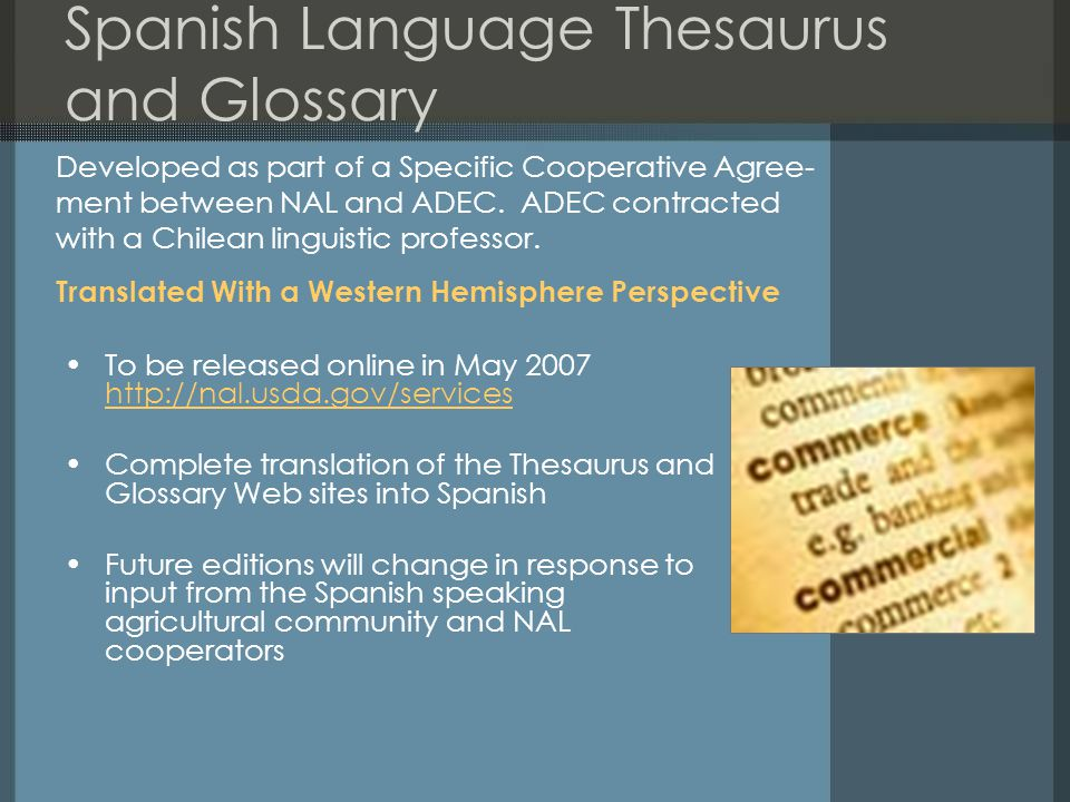 Spanish Language Thesaurus and Glossary To be released online in May 2007 http://nal.usda.gov/services http://nal.usda.gov/services Complete translati