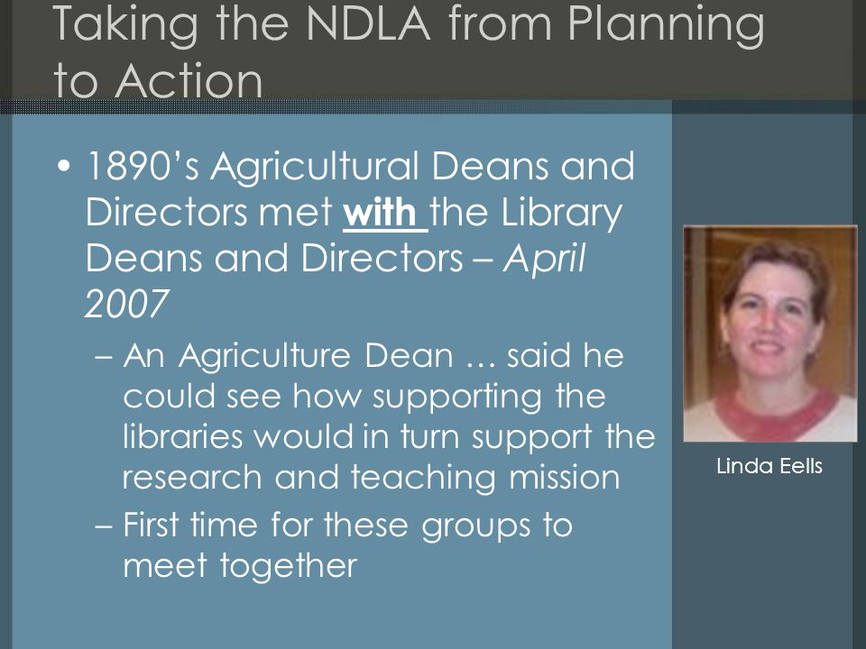 Taking the NDLA from Planning to Action 1890's Agricultural Deans and Directors met with the Library Deans and Directors – April 2007 –An Agriculture