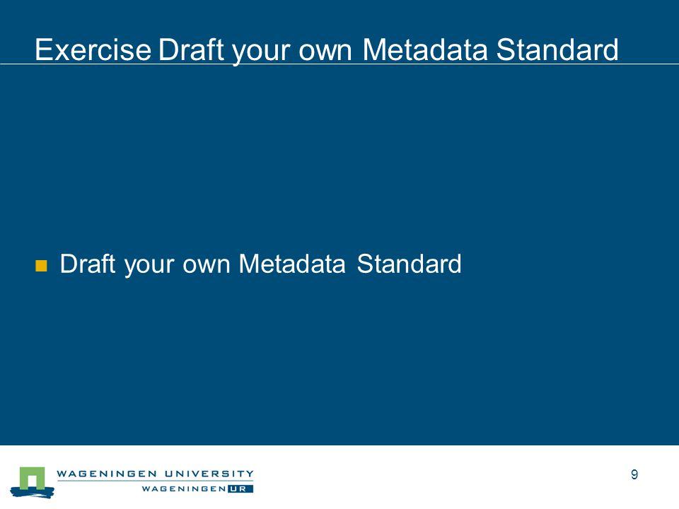 Exercise Draft your own Metadata Standard Draft your own Metadata Standard 9