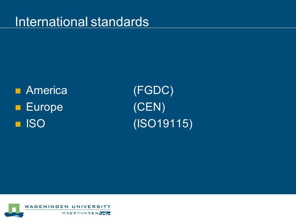 Centrum voor Geo-informatie International standards America (FGDC) Europe (CEN) ISO (ISO19115)