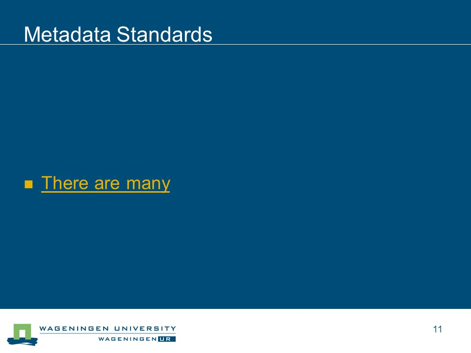 Metadata Standards There are many 11
