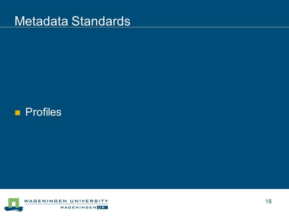 Metadata Standards Profiles 16