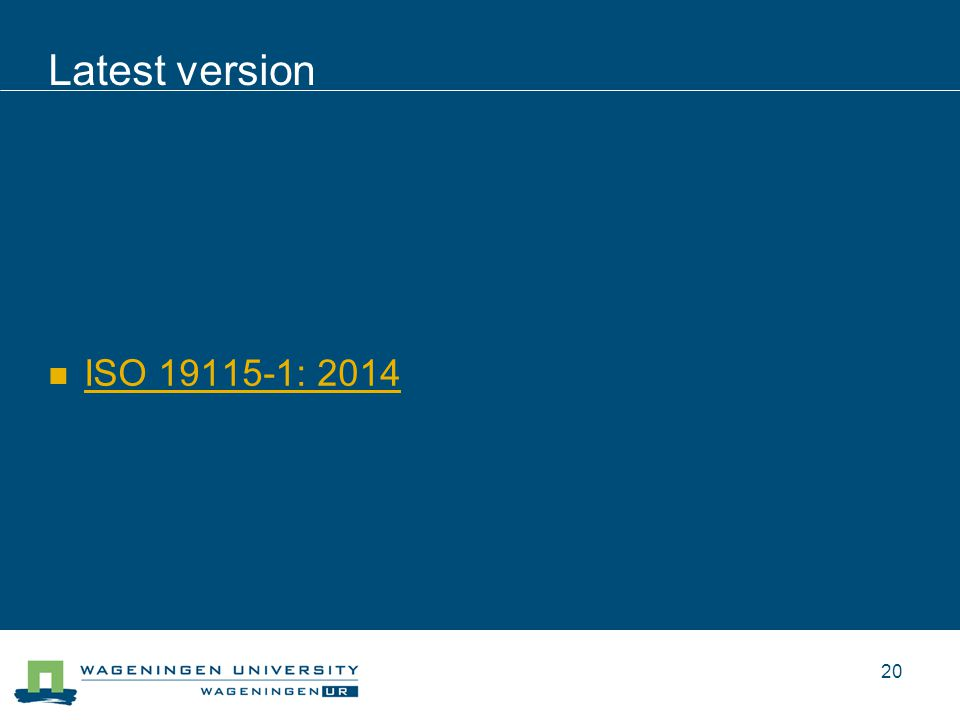 Latest version ISO 19115-1: 2014 20