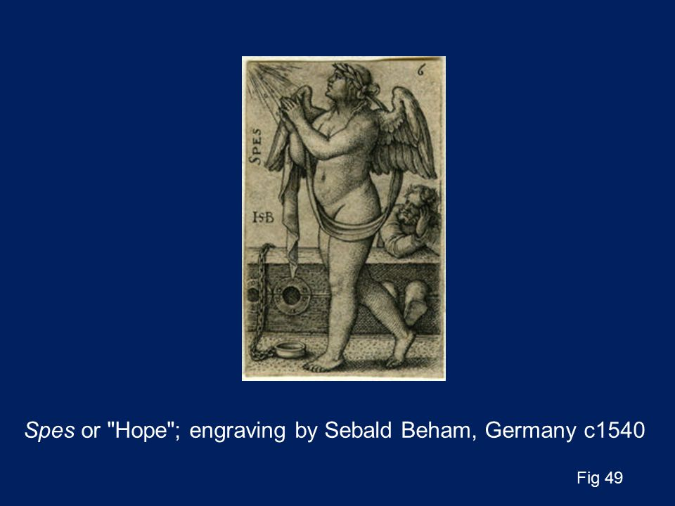 Spes or Hope ; engraving by Sebald Beham, Germany c1540 Fig 49