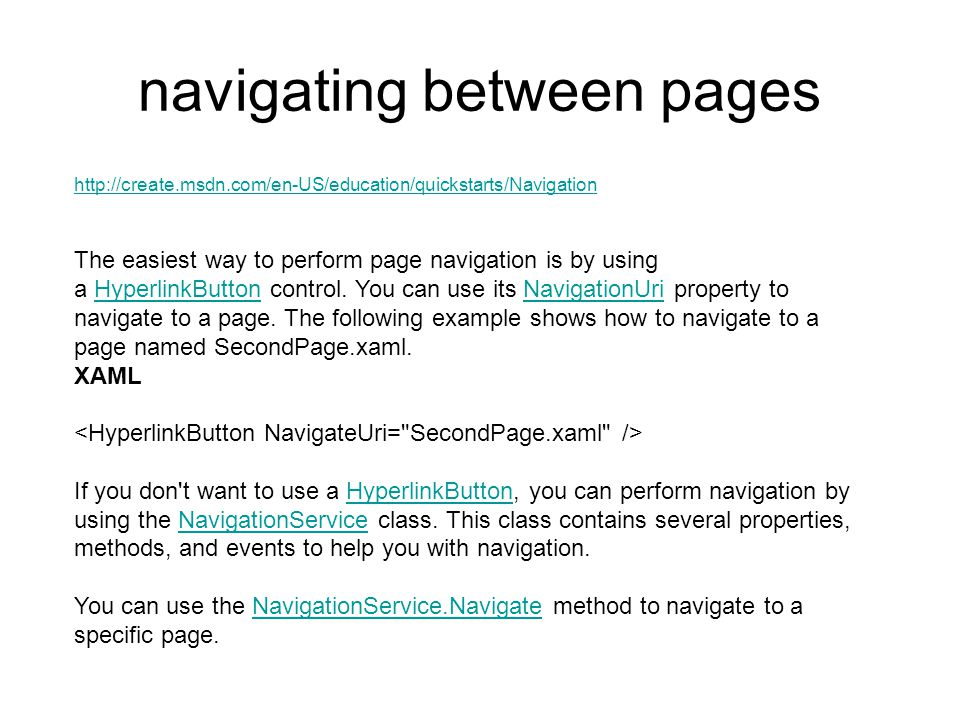 navigating between pages The easiest way to perform page navigation is by using a HyperlinkButton control.