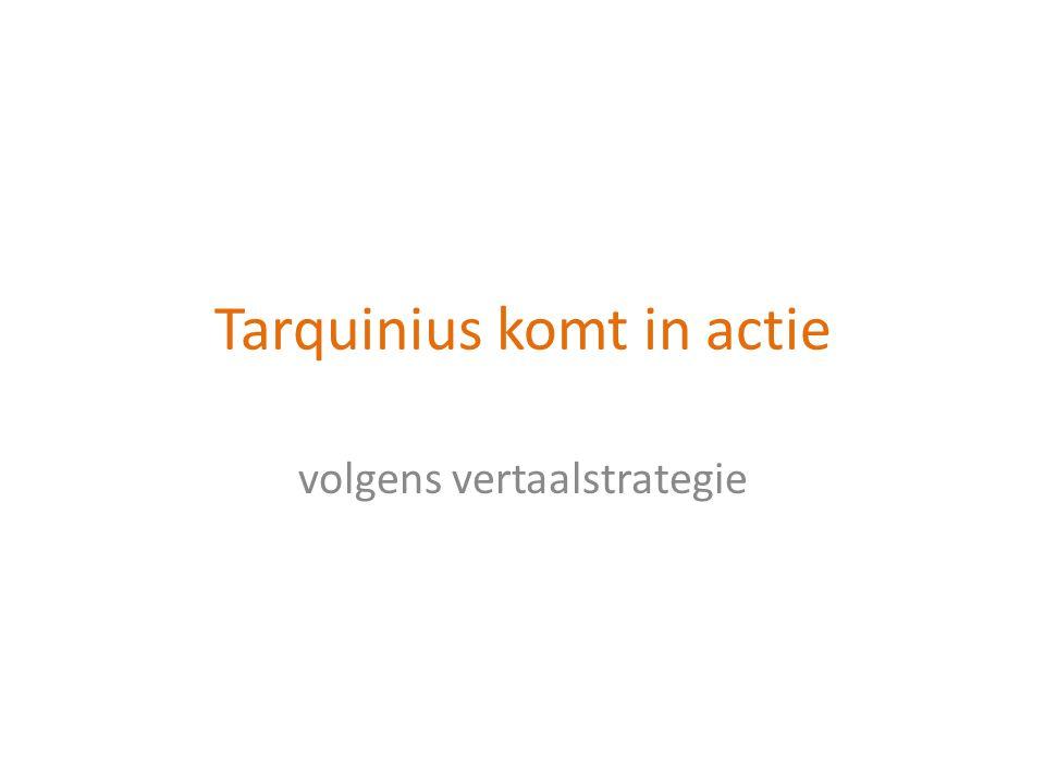 Tarquinius komt in actie volgens vertaalstrategie