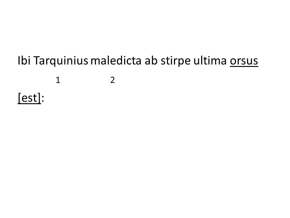 Ibi Tarquinius maledicta ab stirpe ultima orsus 1 2 [est]:
