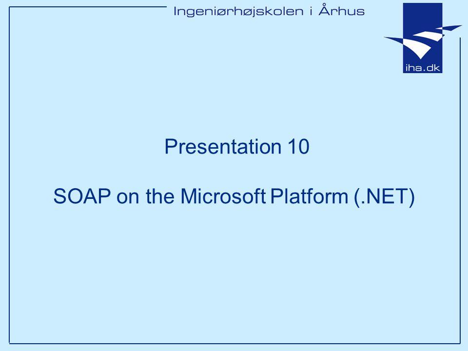 Ingeniørhøjskolen i Århus Slide 2 af 20 Outline You have already been introduced to SOAP, WSDL & UDDI on the JAVA platform using AXIS Now we will take a look at the MS.