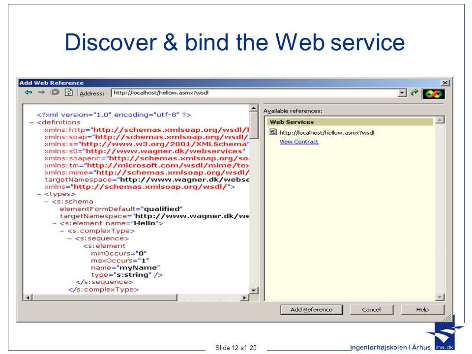 Ingeniørhøjskolen i Århus Slide 12 af 20 Discover & bind the Web service