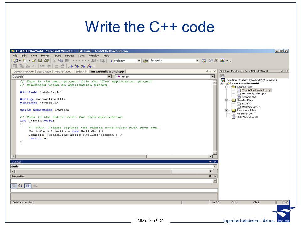 Ingeniørhøjskolen i Århus Slide 14 af 20 Write the C++ code