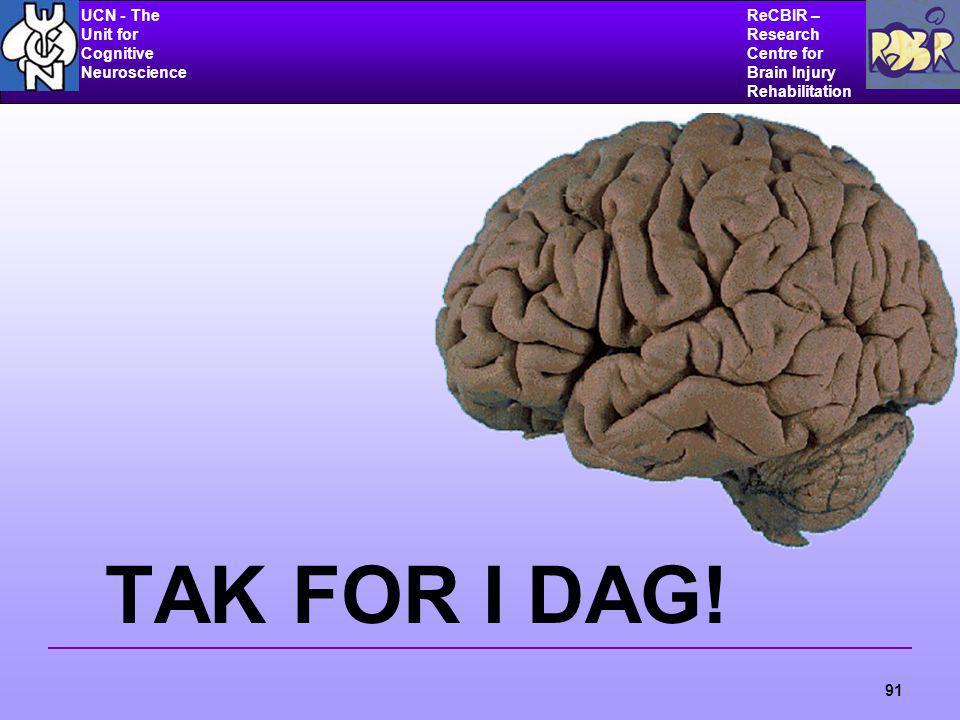 UCN - The Unit for Cognitive Neuroscience ReCBIR – Research Centre for Brain Injury Rehabilitation 91 TAK FOR I DAG!