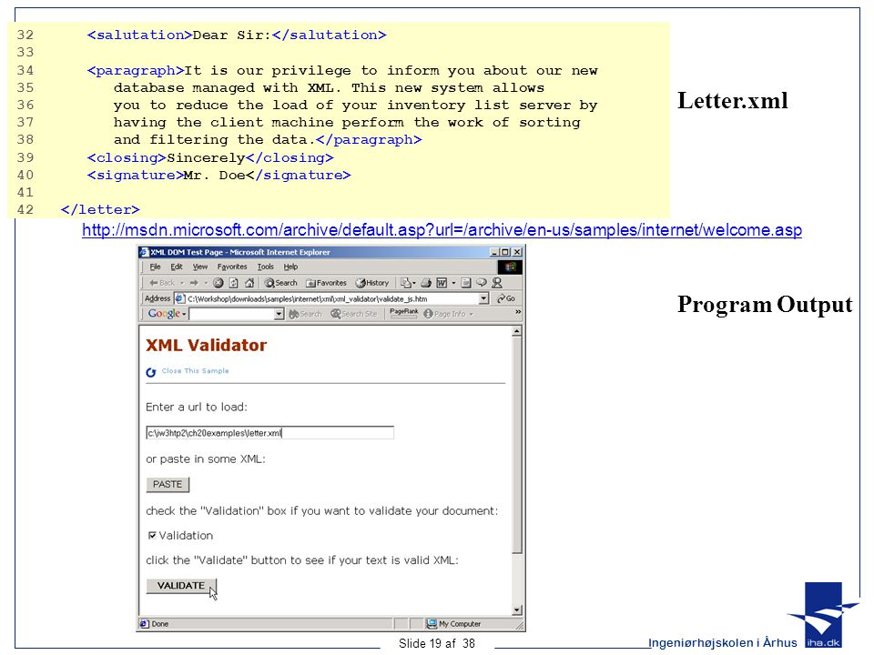 Ingeniørhøjskolen i Århus Slide 19 af 38 Letter.xml Program Output 32 Dear Sir: 33 34 It is our privilege to inform you about our new 35 database managed with XML.