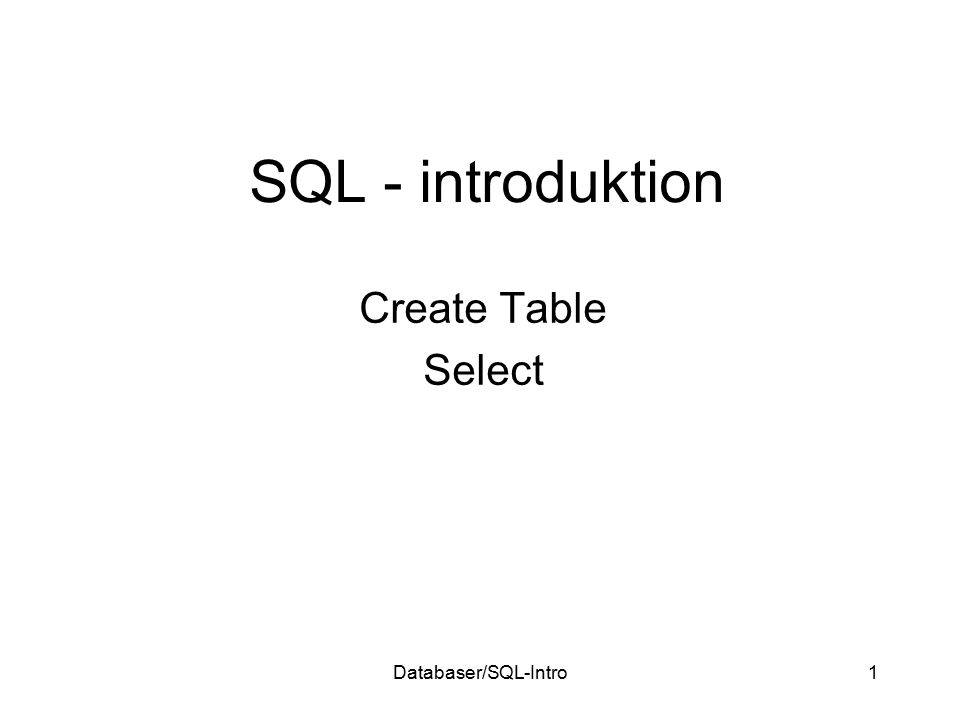 Databaser/SQL-Intro1 SQL - introduktion Create Table Select