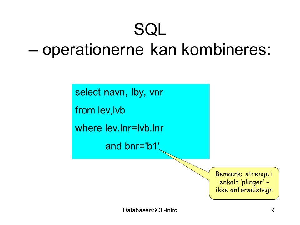 Databaser/SQL-Intro9 select navn, lby, vnr from lev,lvb where lev.lnr=lvb.lnr and bnr='b1' Bemærk: strenge i enkelt 'plinger' – ikke anførselstegn SQL