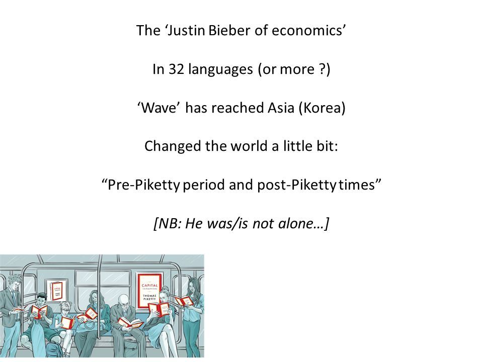 The 'Justin Bieber of economics' In 32 languages (or more ) 'Wave' has reached Asia (Korea) Changed the world a little bit: Pre-Piketty period and post-Piketty times [NB: He was/is not alone…]