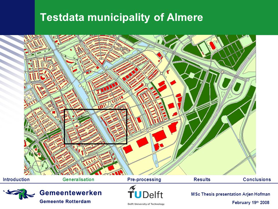 February 19 th 2008 MSc Thesis presentation Arjen Hofman Testdata municipality of Almere Introduction Generalisation Pre-processing Results Conclusions