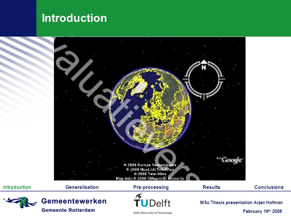 February 19 th 2008 MSc Thesis presentation Arjen Hofman Introduction Introduction Generalisation Pre-processing Results Conclusions