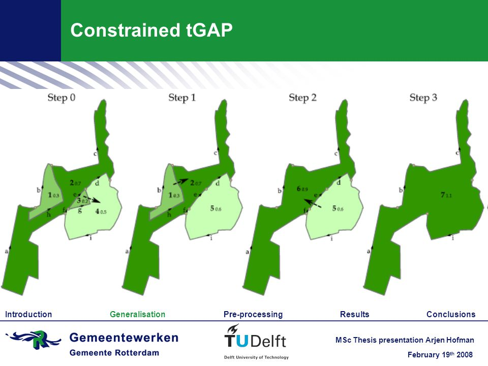 February 19 th 2008 MSc Thesis presentation Arjen Hofman Constrained tGAP Introduction Generalisation Pre-processing Results Conclusions