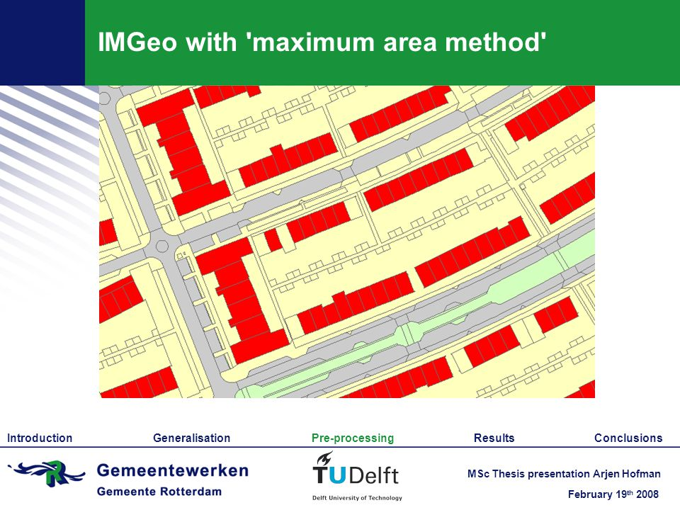 February 19 th 2008 MSc Thesis presentation Arjen Hofman IMGeo with maximum area method Introduction Generalisation Pre-processing Results Conclusions