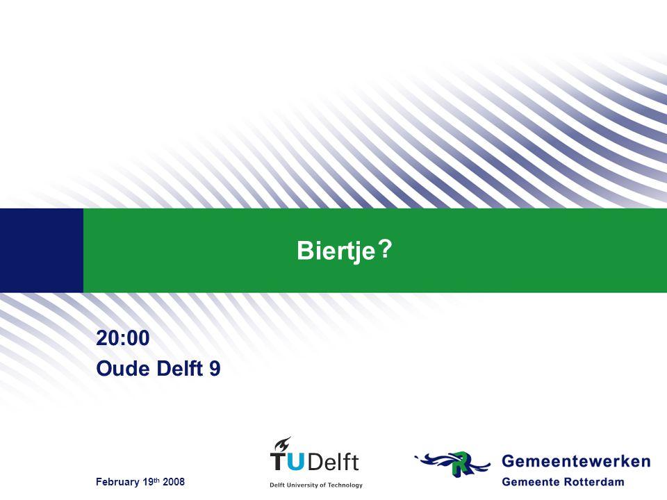 February 19 th 2008 Biertje 20:00 Oude Delft 9