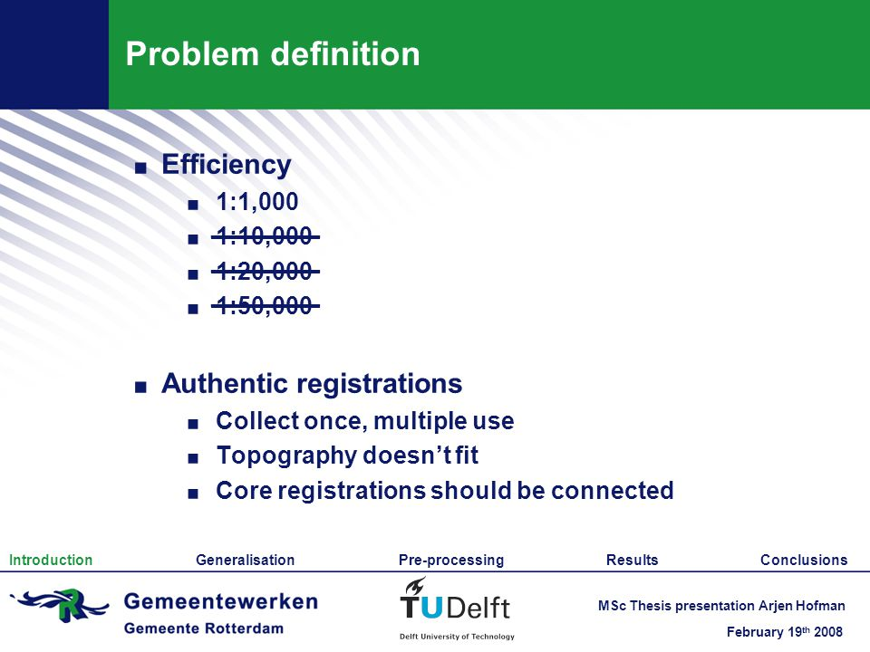 February 19 th 2008 MSc Thesis presentation Arjen Hofman Problem definition.