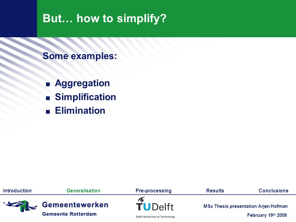 February 19 th 2008 MSc Thesis presentation Arjen Hofman But… how to simplify.