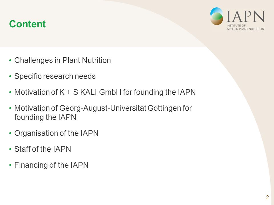 2 Content Challenges in Plant Nutrition Specific research needs Motivation of K + S KALI GmbH for founding the IAPN Motivation of Georg-August-Univers