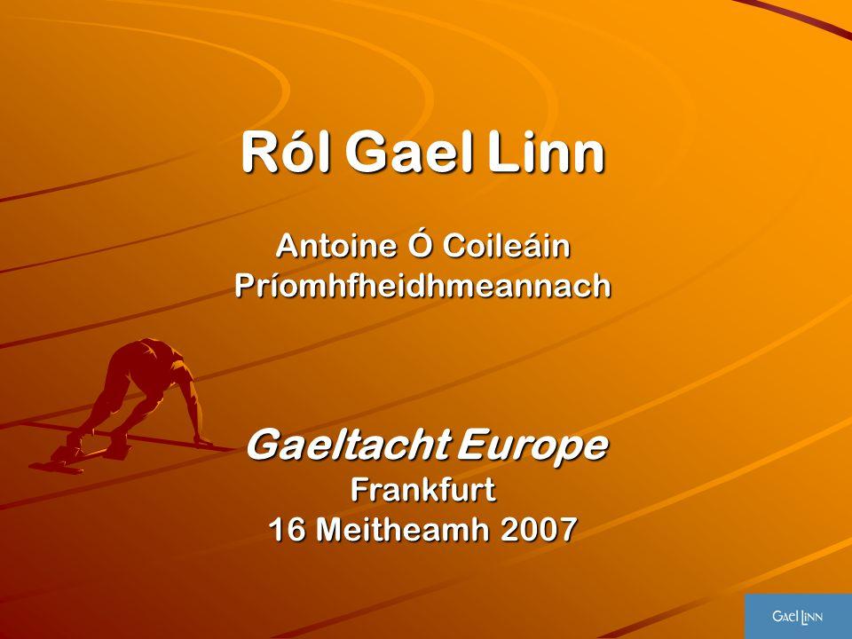 Ról Gael Linn Antoine Ó Coileáin Príomhfheidhmeannach Gaeltacht Europe Frankfurt 16 Meitheamh 2007