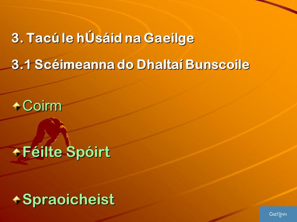3. Tacú le hÚsáid na Gaeilge 3.1 Scéimeanna do Dhaltaí Bunscoile Coirm Féilte Spóirt Spraoicheist
