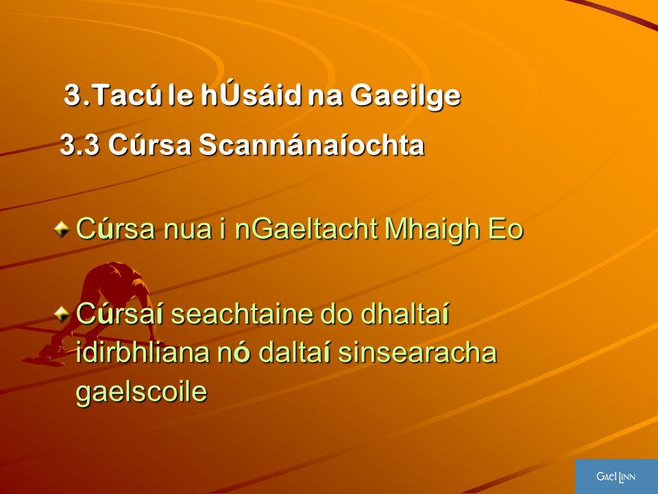 3.Tacú le hÚsáid na Gaeilge 3.3 C ú rsa Scann á na í ochta 3.3 C ú rsa Scann á na í ochta C ú rsa nua i nGaeltacht Mhaigh Eo C ú rsa í seachtaine do d