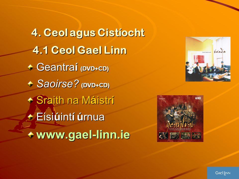 4. Ceol agus Cistíocht 4.1 Ceol Gael Linn 4.1 Ceol Gael Linn Geantra í (DVD+CD) Saoirse? (DVD+CD) Sraith na M á istr í Eisi ú int í ú rnua www.gael-li